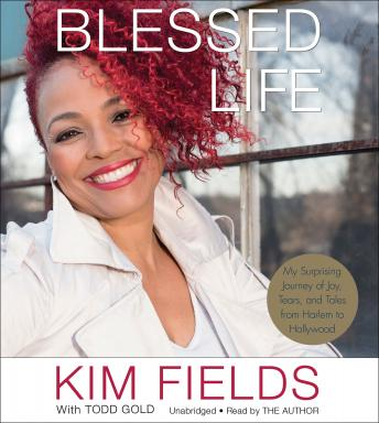 Blessed Life: My Surprising Journey of Joy, Tears, and Tales from Harlem to Hollywood, Kim Fields, Todd Gold
