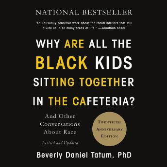 Download Why Are All the Black Kids Sitting Together in the Cafeteria?: And Other Conversations About Race by Beverly Daniel Tatum