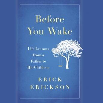 Before You Wake: Life Lessons from a Father to His Children, Erick Erickson