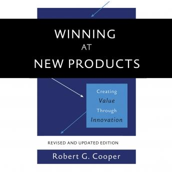 Winning at New Products: Creating Value Through Innovation, Robert G. Cooper
