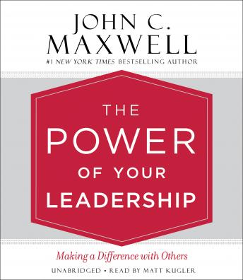 Power of Your Leadership: Making a Difference with Others, John C. Maxwell