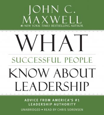 What Successful People Know about Leadership: Advice from America's #1 Leadership Authority, John C. Maxwell