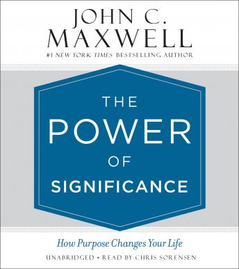 Power of Significance: How Purpose Changes Your Life, John C. Maxwell