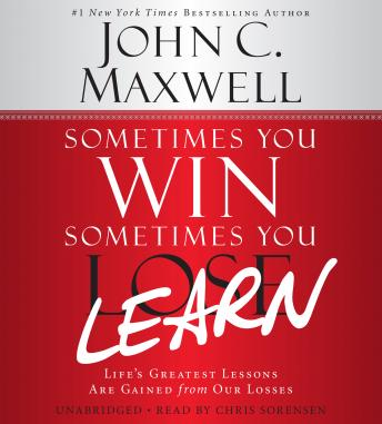 Sometimes You Win--Sometimes You Learn: Life's Greatest Lessons Are Gained from Our Losses, John C. Maxwell