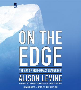 On the Edge: The Art of High-Impact Leadership, Alison Levine