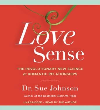 Love Sense: The Revolutionary New Science of Romantic Relationships, Sue Johnson