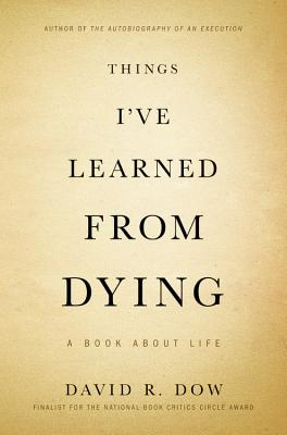 Things I've Learned from Dying: A Book About Life, David R. Dow