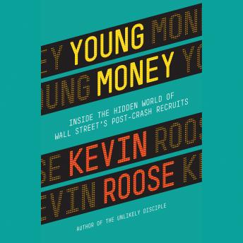 Download Young Money: Inside the Hidden World of Wall Street's Post-Crash Recruits by Kevin Roose