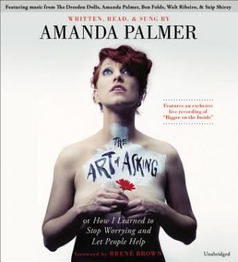 Art of Asking: How I Learned to Stop Worrying and Let People Help, Amanda Palmer