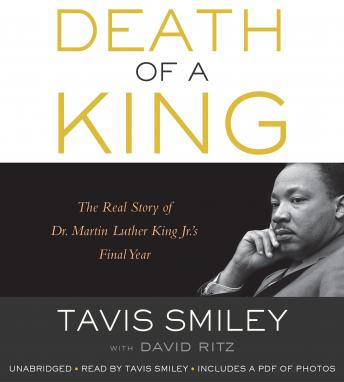 Death of a King: The Real Story of Dr. Martin Luther King Jr.'s Final Year, Tavis Smiley, David Ritz
