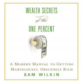 Wealth Secrets of the One Percent: A Modern Manual to Getting Marvelously, Obscenely Rich sample.