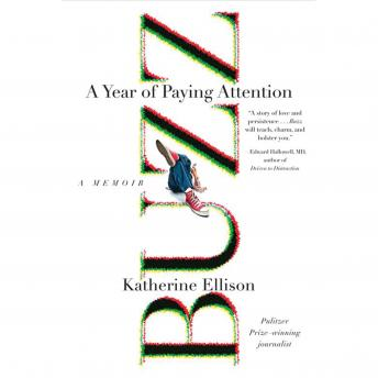 Buzz: A Year of Paying Attention, Katherine Ellison