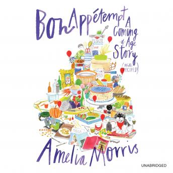 Bon Appetempt: A Coming-of-Age Story (with Recipes!), Amelia Morris