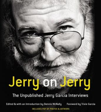 Jerry on Jerry: The Unpublished Jerry Garcia Interviews, Jerry Garcia