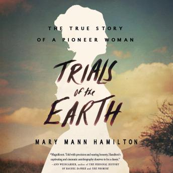 Trials of the Earth:The True Story of a Pioneer Woman, Mary Mann Hamilton