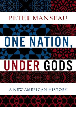 One Nation, Under Gods: A New American History, Peter Manseau