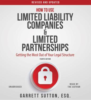 How to Use Limited Liability Companies and Limited Partnerships :Getting the Most Out of Your Legal Structure, Garrett Sutton