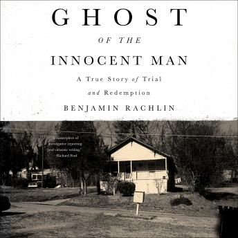 Ghost of the Innocent Man: A True Story of Trial and Redemption, Benjamin Rachlin