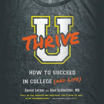 U Thrive: How to Succeed in College (and Life), Alan Schlechter, Dan Lerner