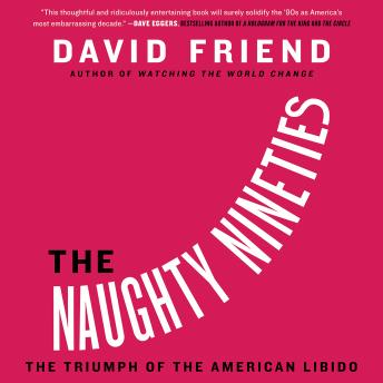 Naughty Nineties: The Triumph of the American Libido, David Friend