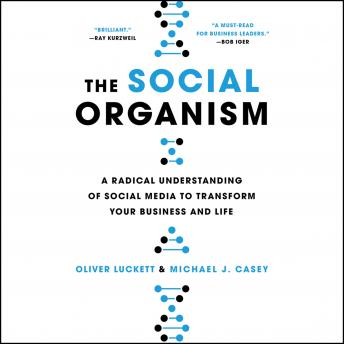 Social Organism: A Radical Understanding of Social Media to Transform Your Business and Life, Oliver Luckett