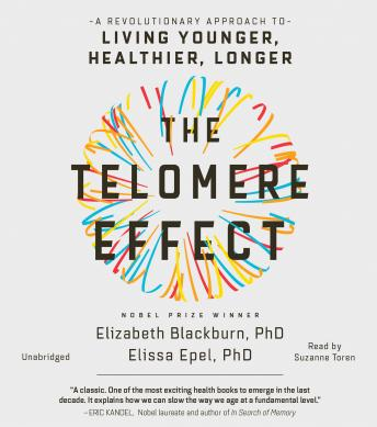Download Telomere Effect: A Revolutionary Approach to Living Younger, Healthier, Longer by Dr. Elizabeth Blackburn, Dr. Elissa Epel
