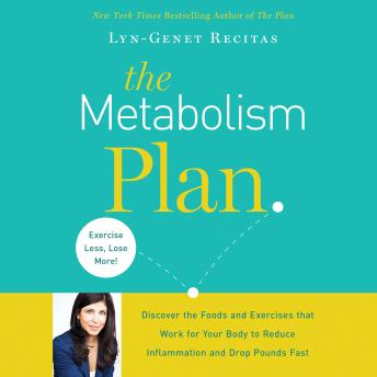 Metabolism Plan : Discover the Foods and Exercises that Work for Your Body to Reduce Inflammation and Drop Pounds Fast, Lyn-Genet Recitas