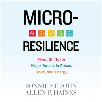 Micro-Resilience : Minor Shifts for Major Boosts in Focus, Drive, and Energy, Allen P. Haines, Bonnie St. John