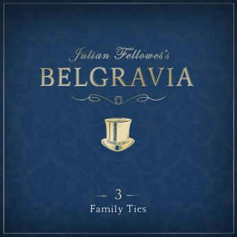 Julian Fellowes's Belgravia Episode 3: Family Ties, Julian Fellowes