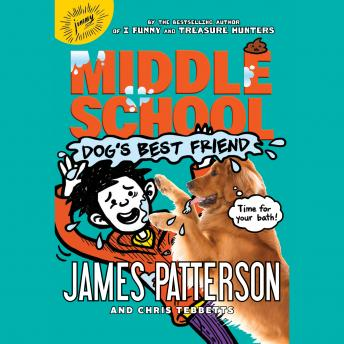 Middle School: Dog's Best Friend, Chris Tebbetts, James Patterson