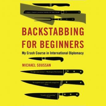 Download Backstabbing for Beginners: My Crash Course in International Diplomacy by Michael Soussan