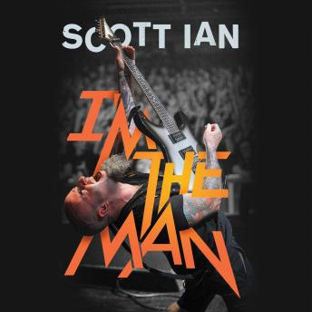 Download I'm the Man: The Story of That Guy from Anthrax by Scott Ian