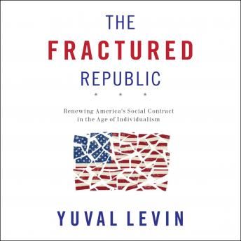 Download Fractured Republic: Renewing America's Social Contract in the Age of Individualism by Yuval Levin