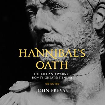 Hannibal's Oath: The Life and Wars of Rome's Greatest Enemy, John Prevas