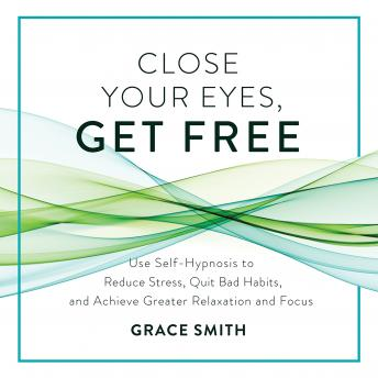 Close Your Eyes, Get Free: Your Guide to Personal Freedom Using Your Subconscious Mind