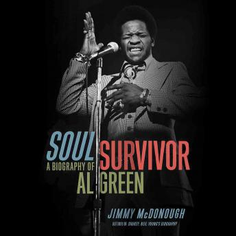 Soul Survivor: A Biography of Al Green, Audio book by Jimmy McDonough