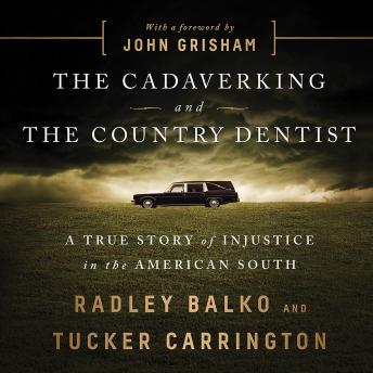 Download Cadaver King and the Country Dentist: A True Story of Injustice in the American South by Radley Balko, Tucker Carrington
