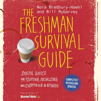 Freshman Survival Guide: Soulful Advice for Studying, Socializing, and Everything In Between, Bill McGarvey, Nora Bradbury-Haehl