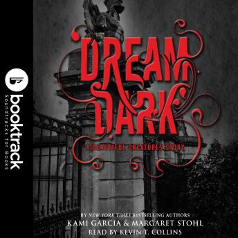Dream Dark: A Beautiful Creatures Story: Booktrack Edition