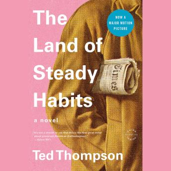 Land of Steady Habits: A Novel, Ted Thompson