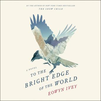 To the Bright Edge of the World: A Novel, Eowyn Ivey