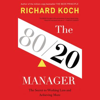 Download 80/20 Manager: The Secret to Working Less and Achieving More by Richard Koch
