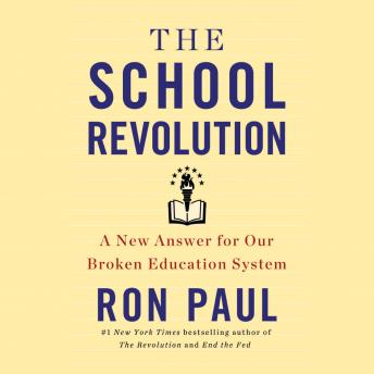 School Revolution: A New Answer for Our Broken Education System, Ron Paul