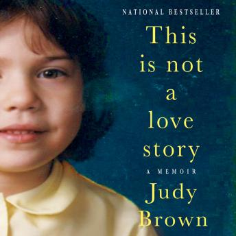 This Is Not a Love Story: A Memoir, Judy Brown
