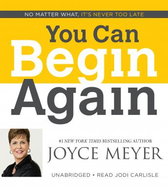 You Can Begin Again: No Matter What, It's Never Too Late, Joyce Meyer