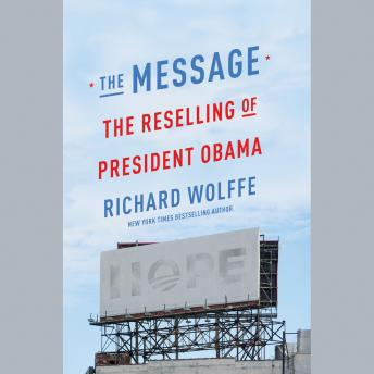 Message: The Reselling of President Obama, Richard Wolffe