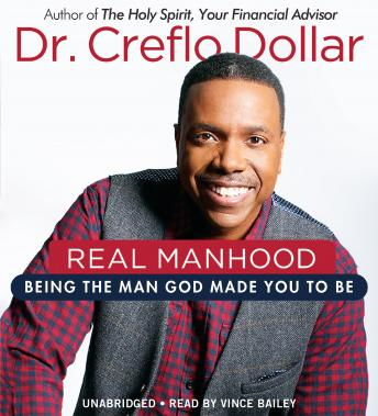 Real Manhood: Being the Man God Made You to Be, Creflo Dollar