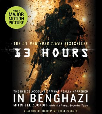 13 Hours: The Inside Account of What Really Happened In Benghazi: The Inside Account of What Really Happened In Benghazi