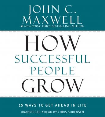 How Successful People Grow: 15 Ways to Get Ahead in Life