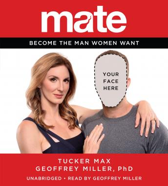 Mate: Become the Man Women Want, Geoffrey Miller, Phd, Tucker Max